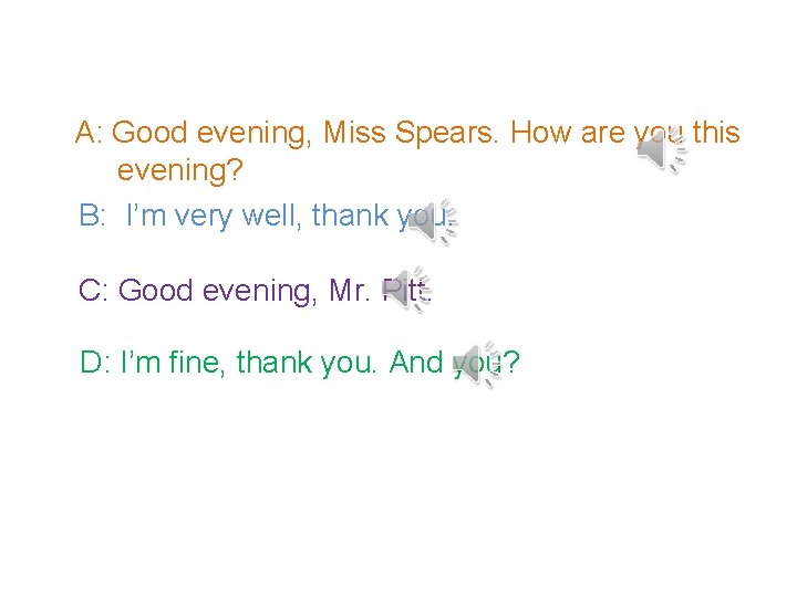 A: Good evening, Miss Spears. How are you this evening? B: I'm very well,