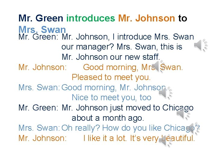 Mr. Green introduces Mr. Johnson to Mrs. Swan Mr. Green: Mr. Johnson, I introduce