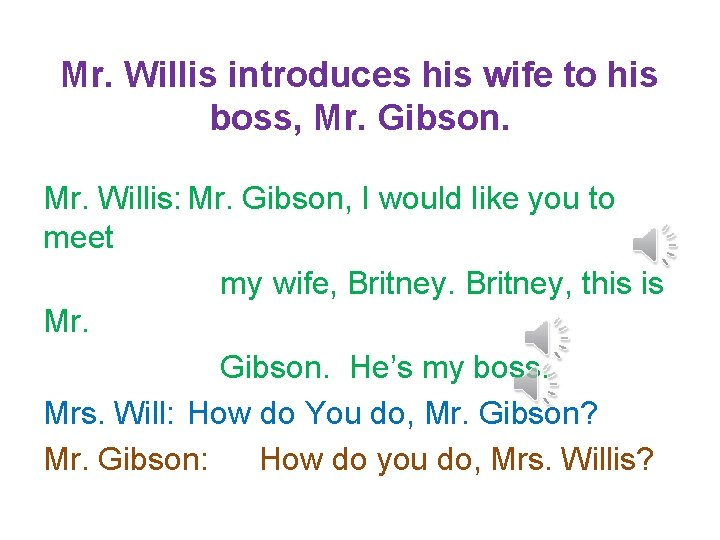 Mr. Willis introduces his wife to his boss, Mr. Gibson. Mr. Willis: Mr. Gibson,