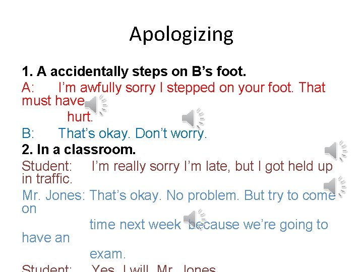 Apologizing 1. A accidentally steps on B's foot. A: I'm awfully sorry I stepped