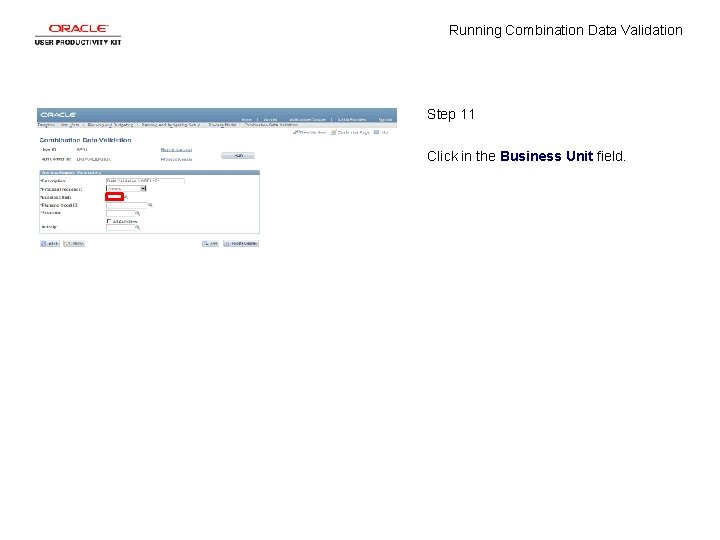 Running Combination Data Validation Step 11 Click in the Business Unit field.