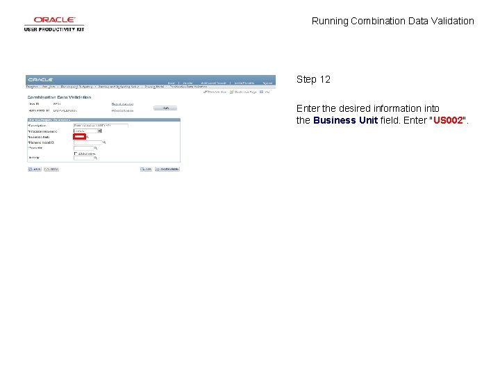 Running Combination Data Validation Step 12 Enter the desired information into the Business Unit