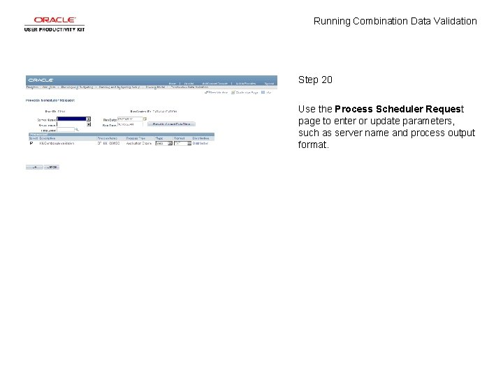 Running Combination Data Validation Step 20 Use the Process Scheduler Request page to enter