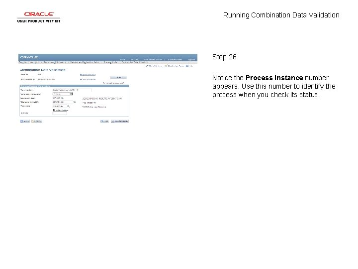 Running Combination Data Validation Step 26 Notice the Process Instance number appears. Use this