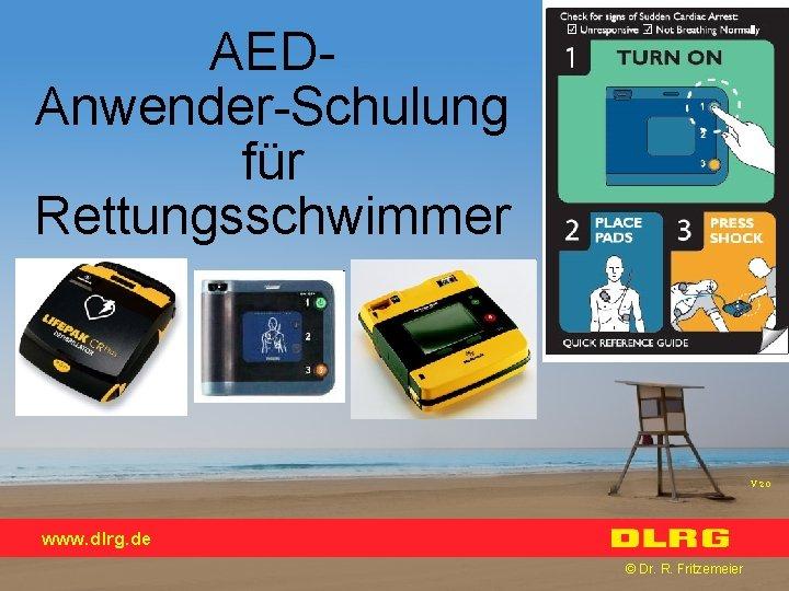 AEDAnwender-Schulung für Rettungsschwimmer V 2. 0 www. dlrg. de © Dr. R. Fritzemeier