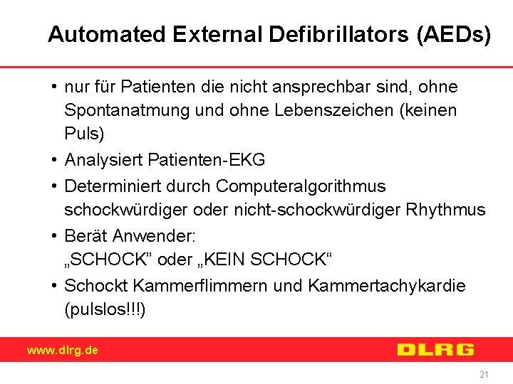 Automated External Defibrillators (AEDs) • nur für Patienten die nicht ansprechbar sind, ohne Spontanatmung