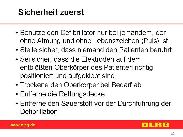 Sicherheit zuerst • Benutze den Defibrillator nur bei jemandem, der ohne Atmung und ohne