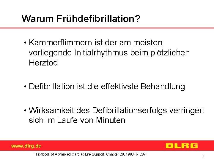 Warum Frühdefibrillation? • Kammerflimmern ist der am meisten vorliegende Initialrhythmus beim plötzlichen Herztod •