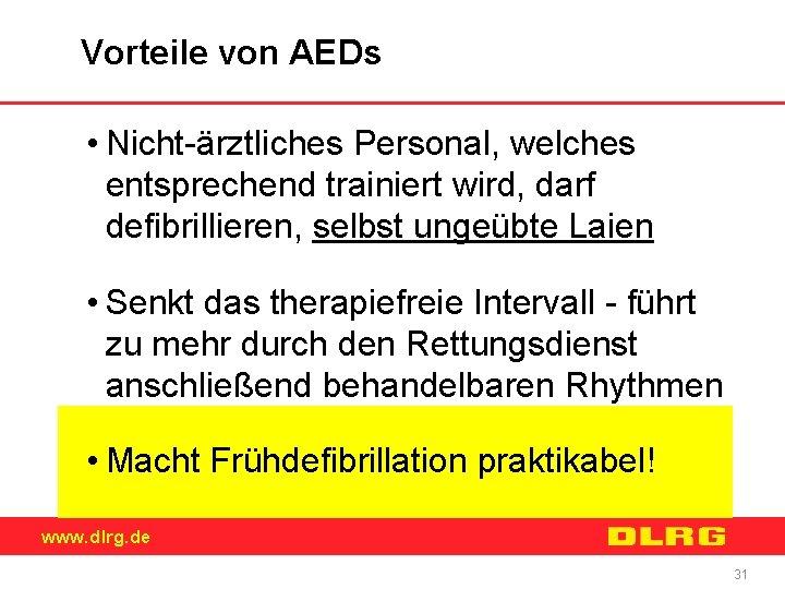 Vorteile von AEDs • Nicht-ärztliches Personal, welches entsprechend trainiert wird, darf defibrillieren, selbst ungeübte