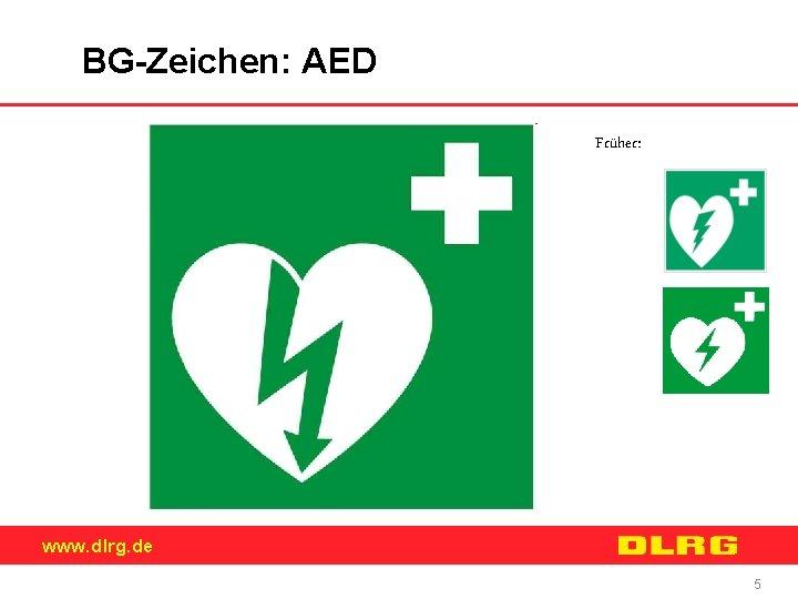 BG-Zeichen: AED Früher: www. dlrg. de 5