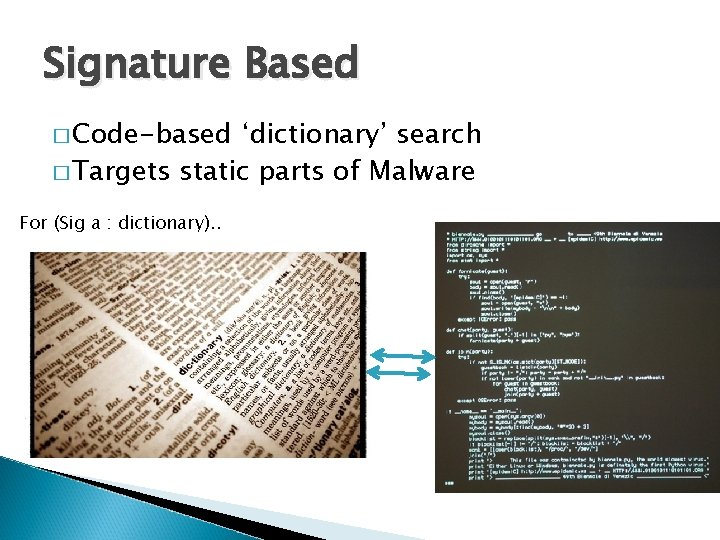 Signature Based � Code-based 'dictionary' search � Targets static parts of Malware For (Sig