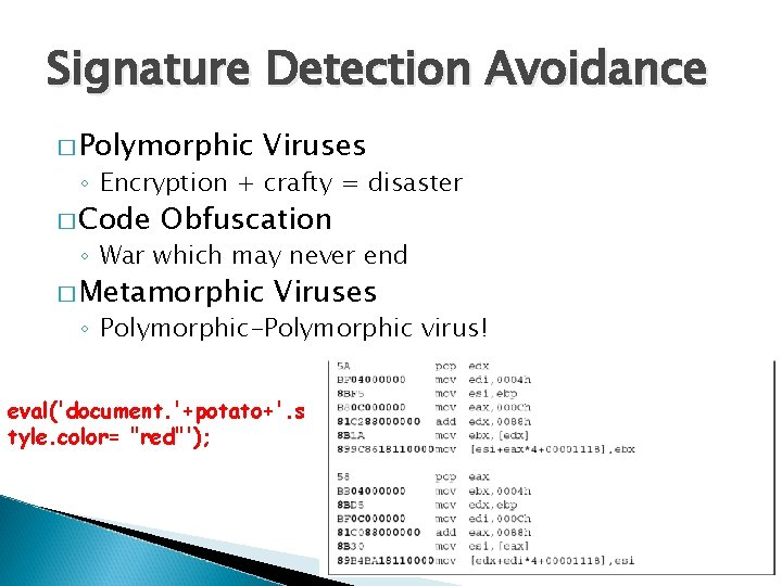 Signature Detection Avoidance � Polymorphic Viruses ◦ Encryption + crafty = disaster � Code