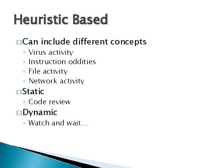 Heuristic Based � Can ◦ ◦ include different concepts Virus activity Instruction oddities File