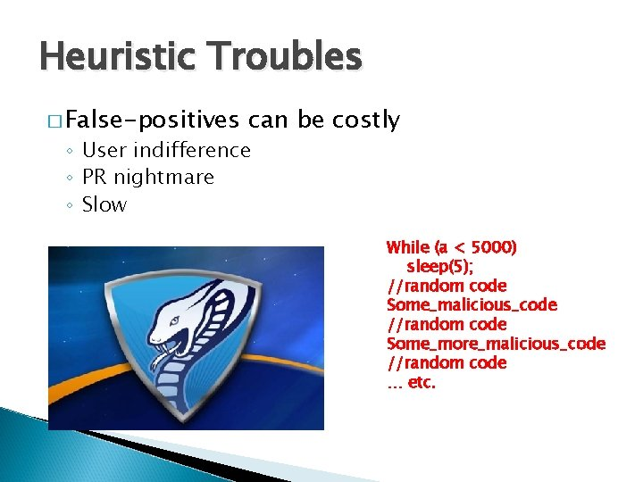 Heuristic Troubles � False-positives can be costly ◦ User indifference ◦ PR nightmare ◦
