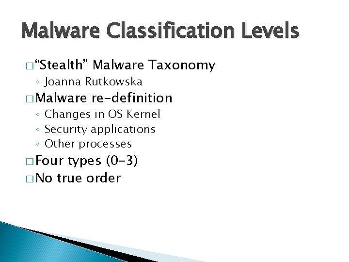 "Malware Classification Levels � ""Stealth"" Malware Taxonomy � Malware re-definition ◦ Joanna Rutkowska ◦"