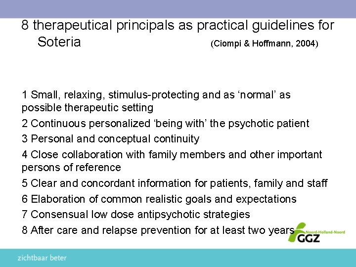 8 therapeutical principals as practical guidelines for Soteria (Ciompi & Hoffmann, 2004) 1 Small,