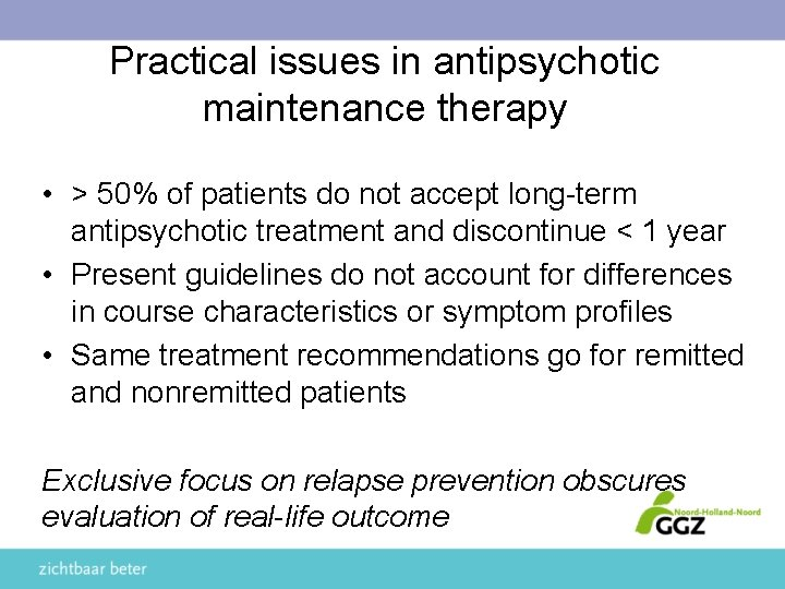 Practical issues in antipsychotic maintenance therapy • > 50% of patients do not accept
