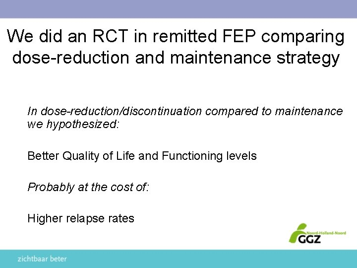 We did an RCT in remitted FEP comparing dose-reduction and maintenance strategy In dose-reduction/discontinuation