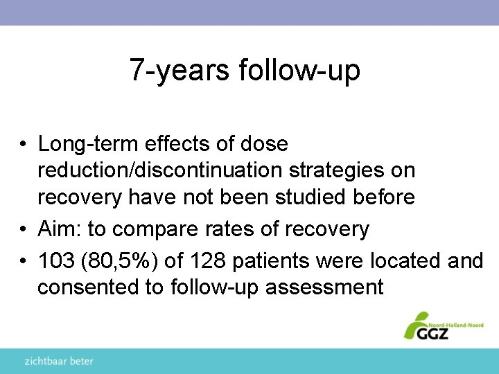 7 -years follow-up • Long-term effects of dose reduction/discontinuation strategies on recovery have not