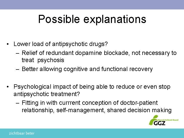 Possible explanations • Lower load of antipsychotic drugs? – Relief of redundant dopamine blockade,