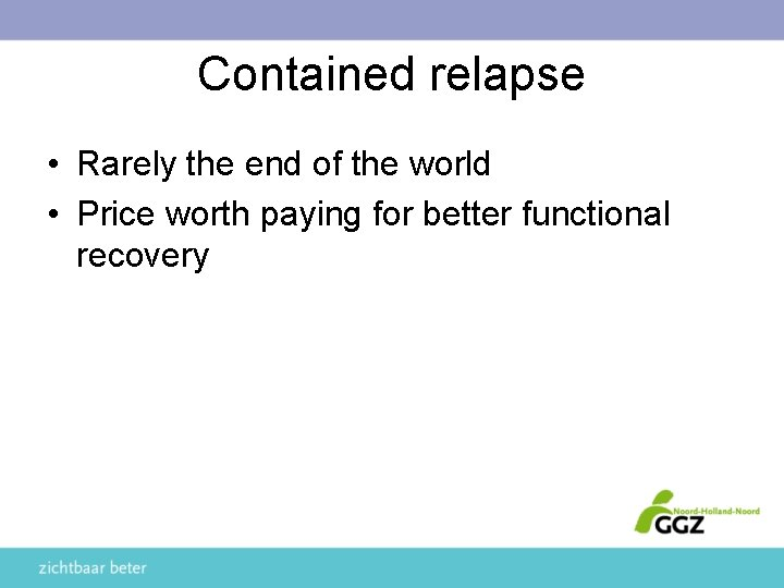 Contained relapse • Rarely the end of the world • Price worth paying for