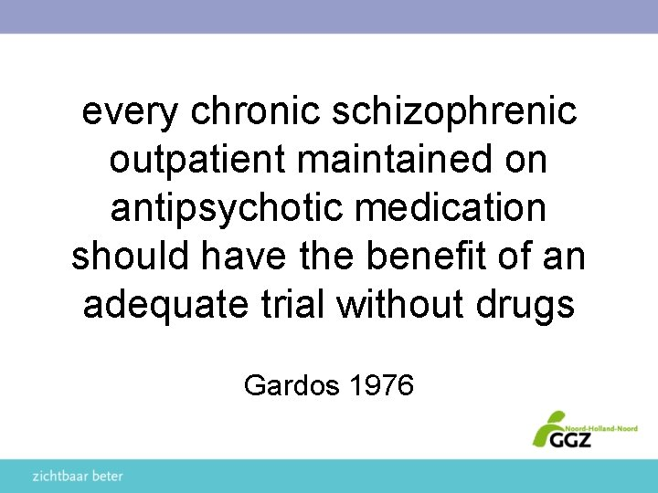 every chronic schizophrenic outpatient maintained on antipsychotic medication should have the benefit of an