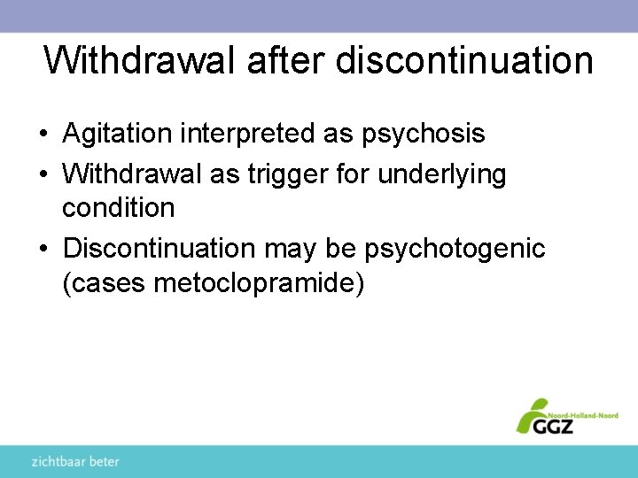 Withdrawal after discontinuation • Agitation interpreted as psychosis • Withdrawal as trigger for underlying