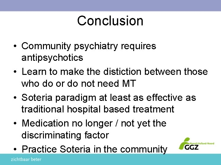 Conclusion • Community psychiatry requires antipsychotics • Learn to make the distiction between those