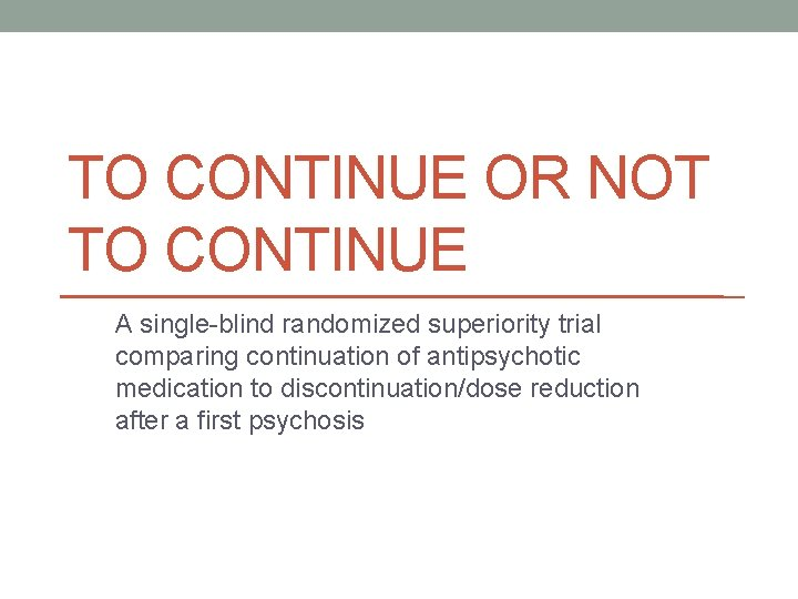 TO CONTINUE OR NOT TO CONTINUE A single-blind randomized superiority trial comparing continuation of