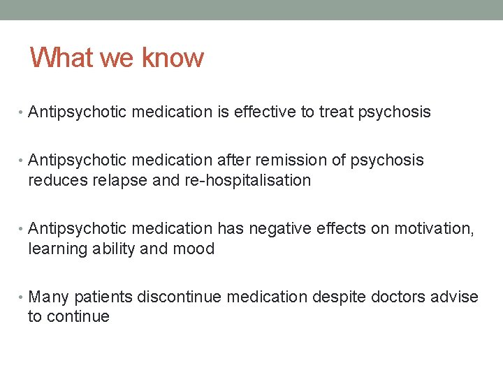 What we know • Antipsychotic medication is effective to treat psychosis • Antipsychotic medication