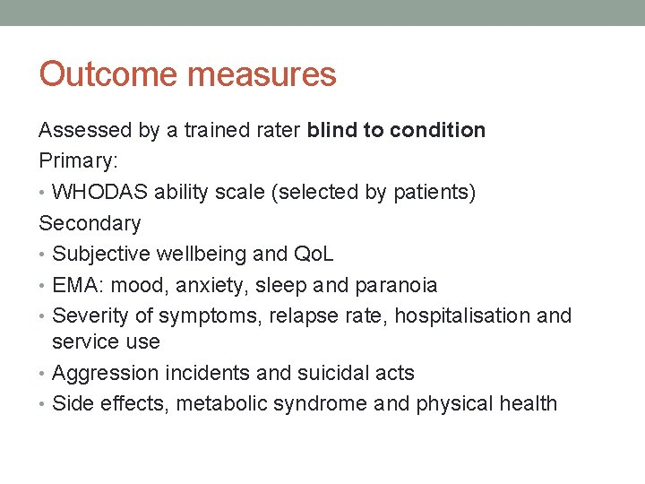 Outcome measures Assessed by a trained rater blind to condition Primary: • WHODAS ability