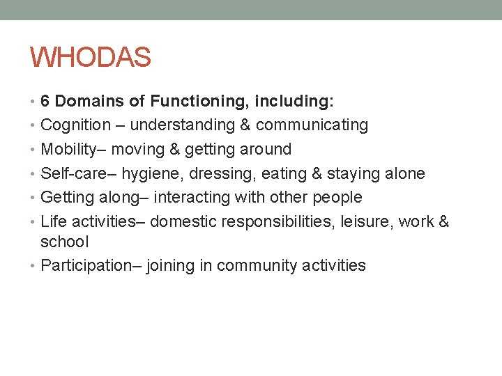 WHODAS • 6 Domains of Functioning, including: • Cognition – understanding & communicating •