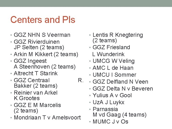 Centers and PIs • GGZ NHN S Veerman • GGZ Rivierduinen • Lentis R