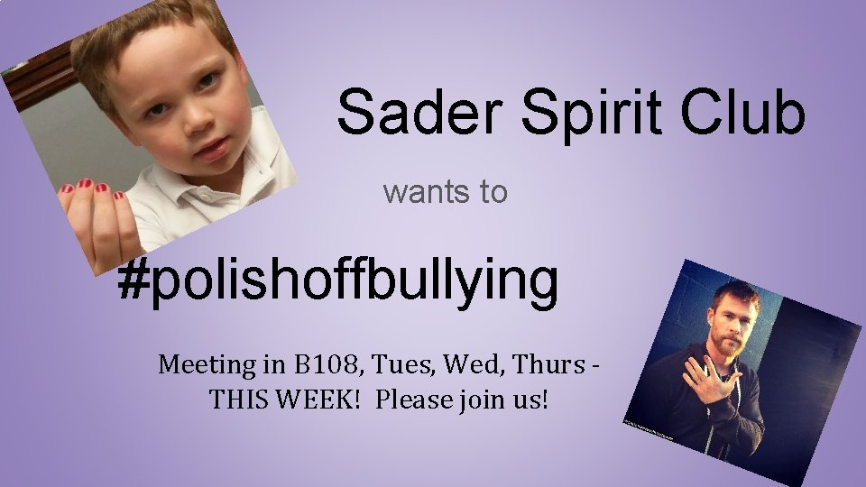 Sader Spirit Club wants to #polishoffbullying Meeting in B 108, Tues, Wed, Thurs THIS