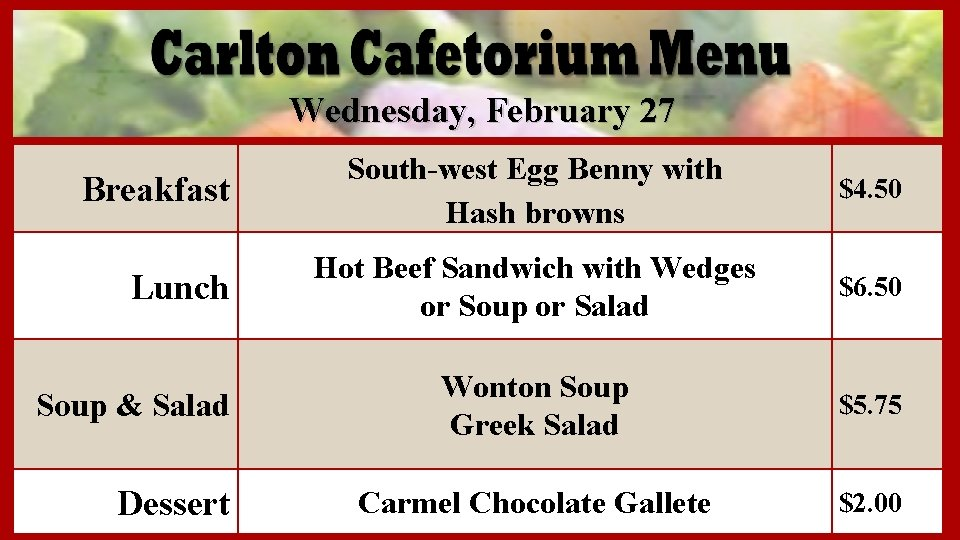 Wednesday, February 27 Breakfast Lunch Soup & Salad Dessert South-west Egg Benny with Hash