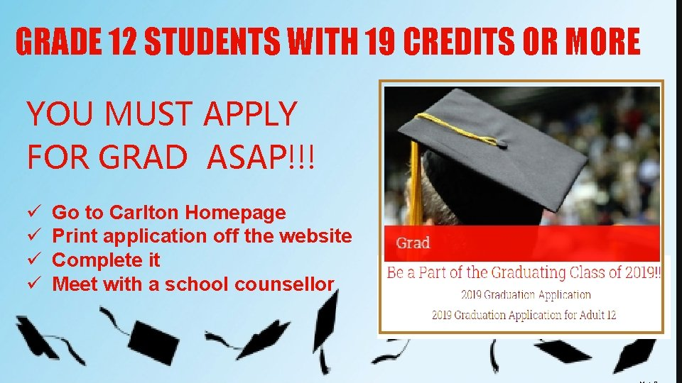 GRADE 12 STUDENTS WITH 19 CREDITS OR MORE YOU MUST APPLY FOR GRAD ASAP!!!