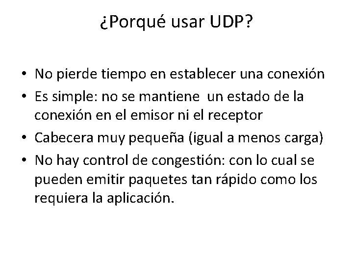 ¿Porqué usar UDP? • No pierde tiempo en establecer una conexión • Es simple: