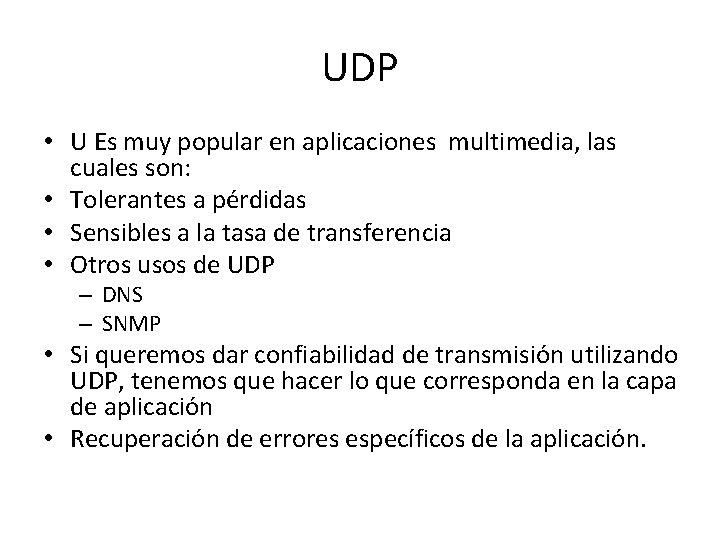 UDP • U Es muy popular en aplicaciones multimedia, las cuales son: • Tolerantes