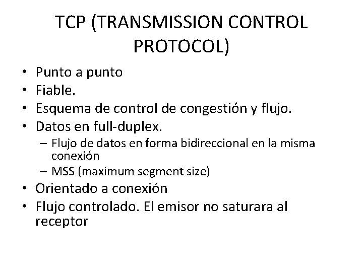 TCP (TRANSMISSION CONTROL PROTOCOL) • • Punto a punto Fiable. Esquema de control de