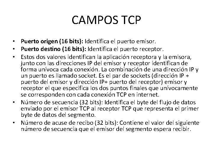 CAMPOS TCP • Puerto origen (16 bits): Identifica el puerto emisor. • Puerto destino
