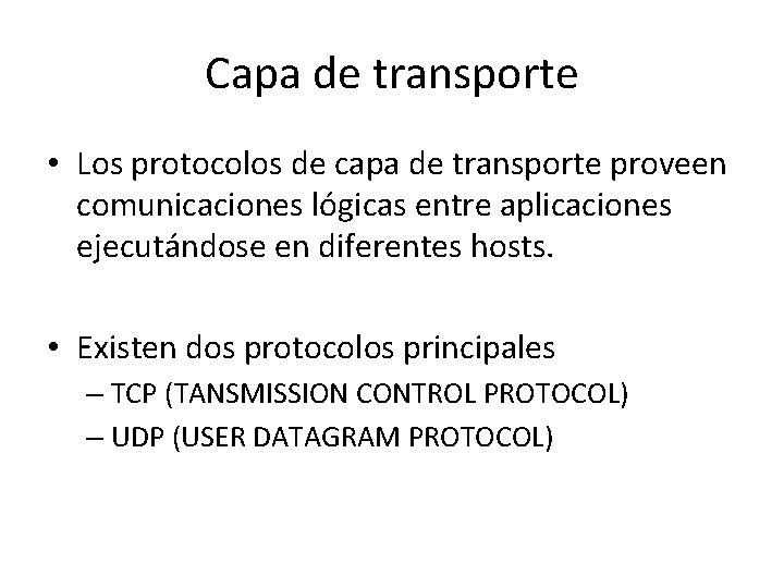 Capa de transporte • Los protocolos de capa de transporte proveen comunicaciones lógicas entre