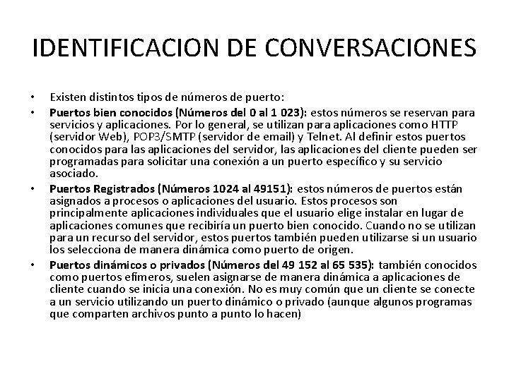 IDENTIFICACION DE CONVERSACIONES • • Existen distintos tipos de números de puerto: Puertos bien