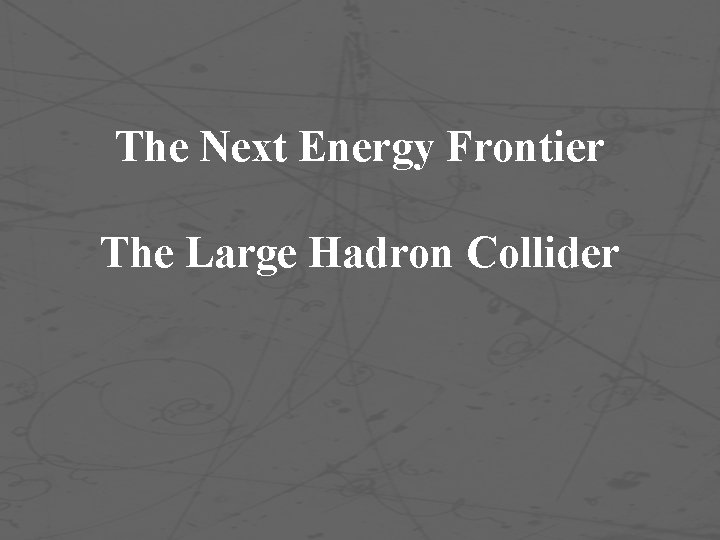 The Next Energy Frontier The Large Hadron Collider