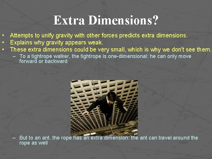 Extra Dimensions? • Attempts to unify gravity with other forces predicts extra dimensions. •