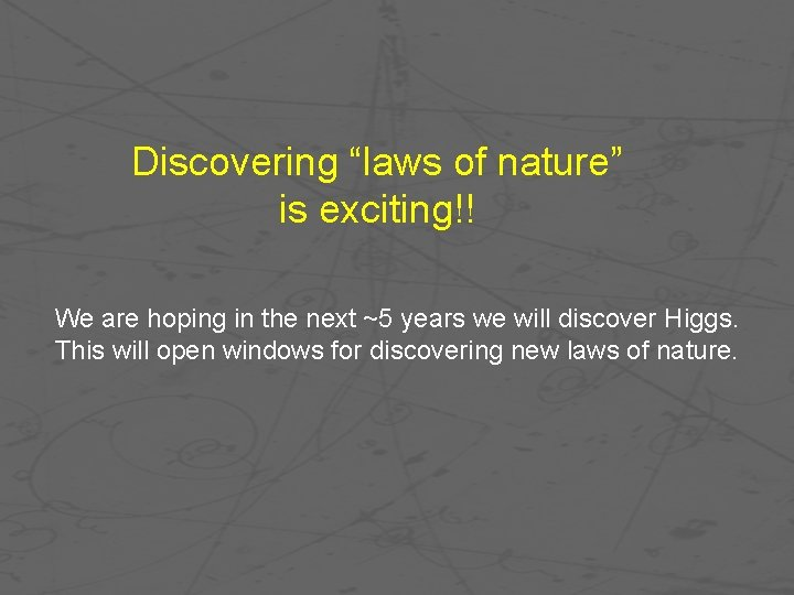 """Discovering """"laws of nature"""" is exciting!! We are hoping in the next ~5 years"""
