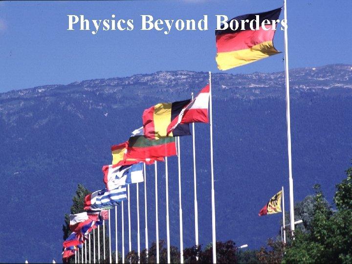 Physics Beyond Borders