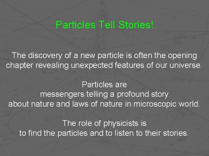 Particles Tell Stories! The discovery of a new particle is often the opening chapter