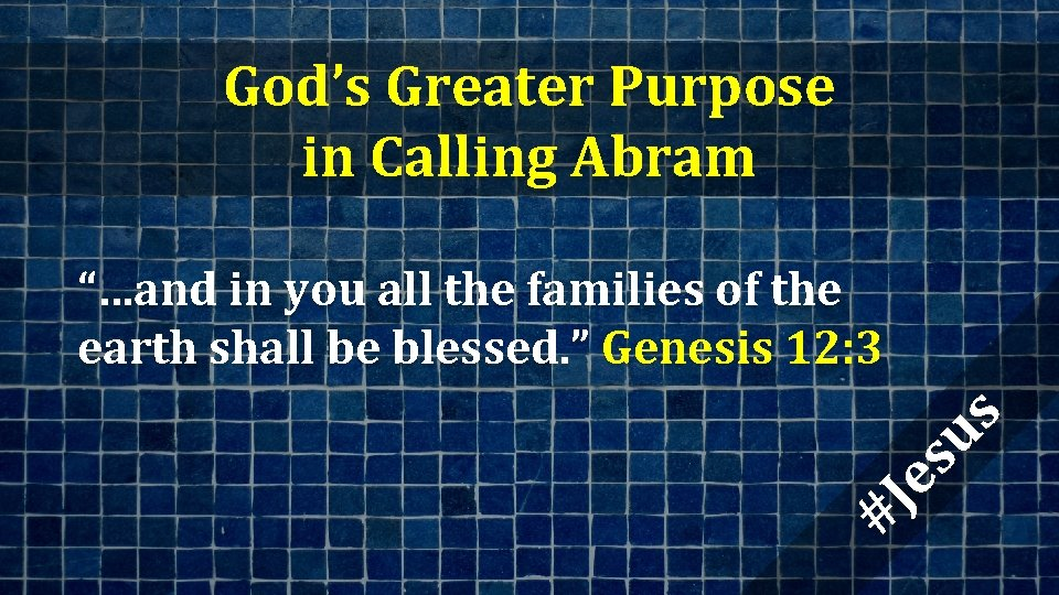 """God's Greater Purpose in Calling Abram #J es us """"…and in you all the"""