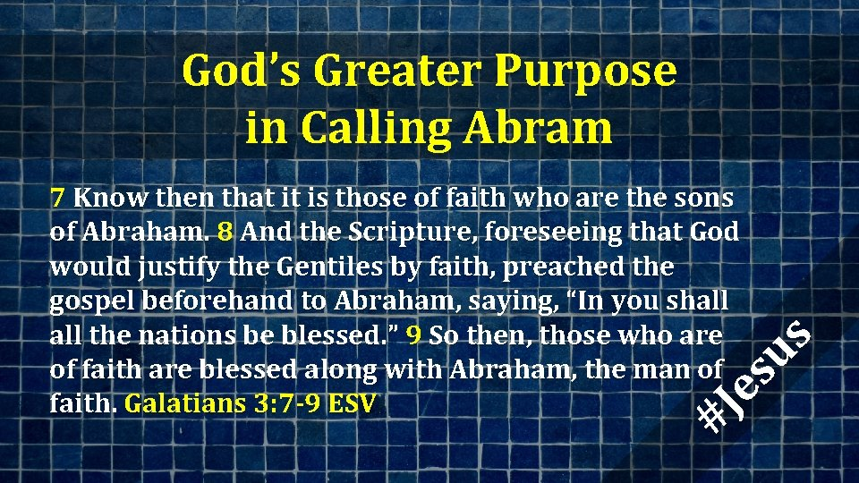 God's Greater Purpose in Calling Abram #J es us 7 Know then that it