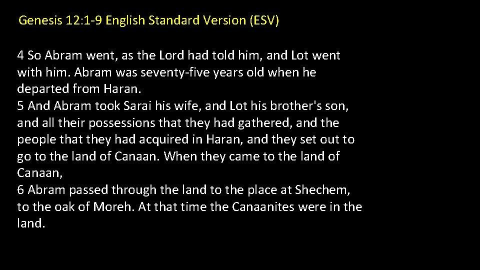 Genesis 12: 1 -9 English Standard Version (ESV) 4 So Abram went, as the